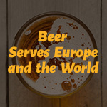 BEER SERVES EUROPE AND THE WORLD: Europe's brewers keep trade and the economy flowing